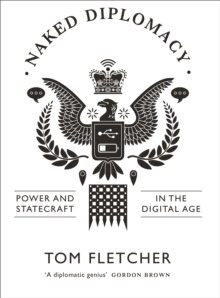 Naked Diplomacy : Power and Statecraft in the Digital Age, Hardback