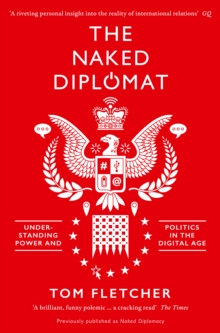 The Naked Diplomat : Understanding Power and Politics in the Digital Age, Paperback Book