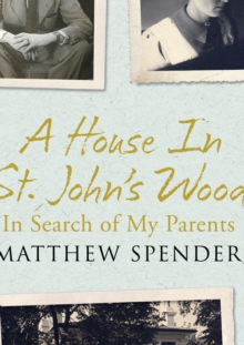 A House in St John's Wood : In Search of My Parents, Hardback Book