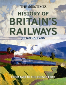The Times History Of Britain's Railways: From 1600 To The Present Day, Hardback Book