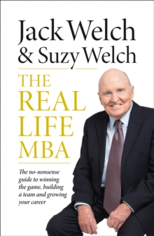 The Real-Life MBA : The No-Nonsense Guide to Winning the Game, Building a Team and Growing Your Career, Hardback