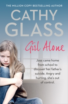 Girl Alone : Joss Came Home from School to Discover Her Father's Suicide. Angry and Hurting, She's Out of Control., Paperback Book
