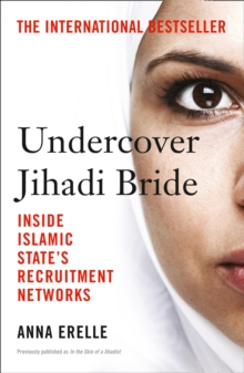 Undercover Jihadi Bride : Inside Islamic State's Recruitment Networks, Paperback