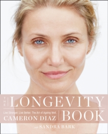 The Longevity Book : Live Stronger. Live Better. The Art of Ageing Well., Paperback