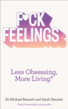 F*ck Feelings : Less Obsessing, More Living, Paperback