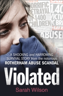 Violated : A Shocking and Harrowing Survival Story from the Notorious Rotherham Abuse Scandal, Paperback