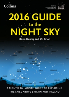 2016 Guide to the Night Sky : A Month-by-Month Guide to Exploring the Skies Above Britain and Ireland, Paperback