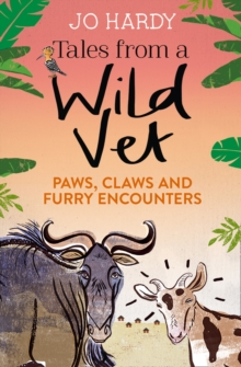 Tales from a Wild Vet : Paws, Claws and Furry Encounters, Paperback Book