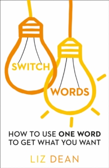 Switch Words : How to Use One Word to Get What You Want, Paperback