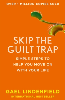 Skip the Guilt Trap : Simple Steps to Help You Move on with Your Life, Paperback
