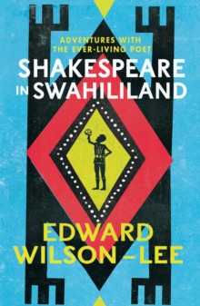 Shakespeare in Swahililand : Adventures with the Ever-Living Poet, Hardback
