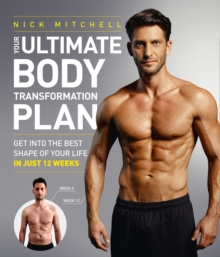 Your Ultimate Body Transformation Plan : Get into the Best Shape of Your Life - in Just 12 Weeks, Paperback