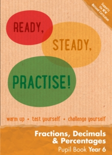 Ready, Steady, Practise! : Year 6 Fractions, Decimals and Percentages Pupil Book: Maths KS2, Paperback Book