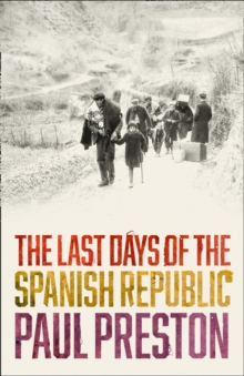The Last Days of the Spanish Republic, Hardback