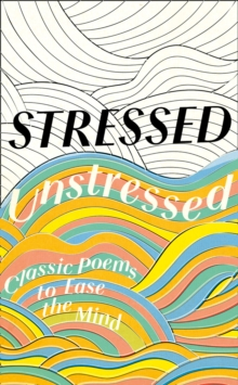 Stressed, Unstressed : Classic Poems to Ease the Mind, Hardback