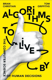 Algorithms to Live by : The Computer Science of Human Decisions, Hardback