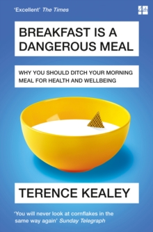 Breakfast is a Dangerous Meal : Why You Should Ditch Your Morning Meal for Health and Wellbeing, Paperback Book