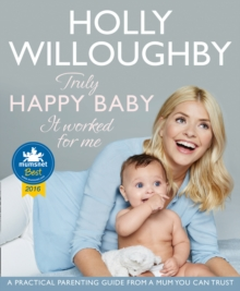 Truly Happy Baby ... it Worked for Me : A Practical Parenting Guide from a Mum You Can Trust, Paperback
