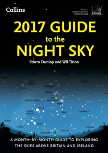 2017 Guide to the Night Sky : A Month-by-Month Guide to Exploring the Skies Above Britain and Ireland, Paperback