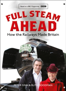 Full Steam Ahead : How the Railways Made Britain, Hardback Book