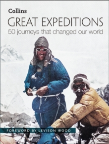 Great Expeditions : 50 Journeys That Changed Our World, Hardback