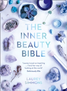 The Inner Beauty Bible : Mindful Rituals to Nourish Your Soul, Hardback Book