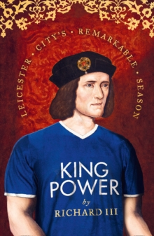 King Power: Leicester City's Remarkable Season, Hardback Book