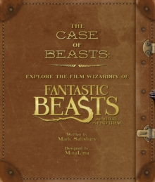 The Case of Beasts : Explore the Film Wizardry of Fantastic Beasts and Where to Find Them, Hardback