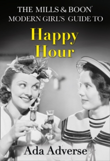 The Mills & Boon Modern Girl's Guide to: Happy Hour : How to Have Fun in Dry January, Hardback Book