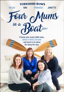 Four Mums in a Boat : Friends Who Rowed 3000 Miles, Broke a World Record and Learnt a Lot About Life Along the Way, Hardback Book