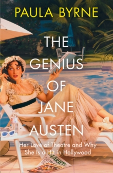 The Genius of Jane Austen : Her Love of Theatre and Why She is a Hit in Hollywood, Hardback Book