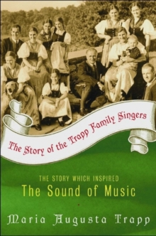 The Story of the Trapp Family Singers : The Story Which Inspired The Sound of Music, Paperback