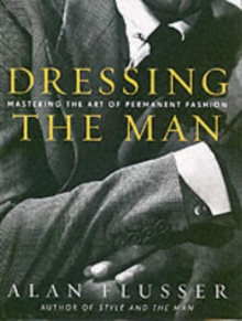 Dressing the Man : Mastering the Art of Permanent Fashion, Hardback