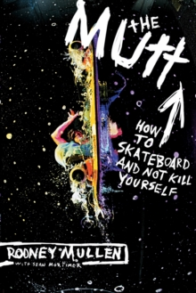 The Mutt : How to Skateboard and Not Kill Yourself, Paperback