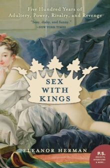 Sex with Kings : 500 Years of Adultery, Power, Rivalry, and Revenge, Paperback