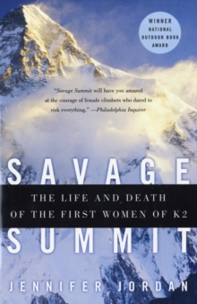 Savage Summit : The Life and Death of the First Women of K2, Paperback