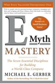 E-myth Mastery : The Seven Essential Disciplines for Building a World Class Company, Paperback Book