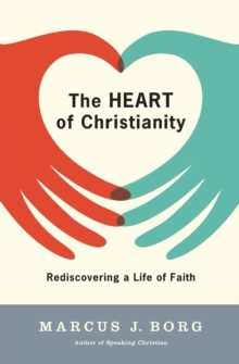 The Heart of Christianity : Rediscovering a Life of Faith, Paperback Book