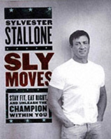 Sly Moves : My Proven Program to Lose Weight, Build Strength, Gain Will Power, and Live Your Dream, Hardback