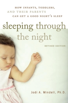 Sleeping Through the Night : How Infants, Toddlers, and Their Parents Can Get a Good Night's Sleep, Paperback