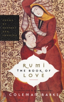 Rumi: The Book Of Love: Poems Of Ecstacy And Longing, Paperback Book