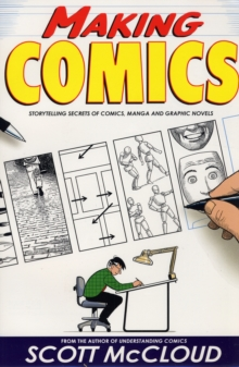 Making Comics : Storytelling Secrets of Comics, Manga and Graphic Novels, Paperback