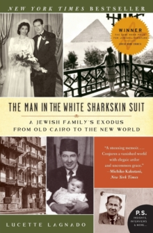 The Man in the White Sharkskin Suit : A Jewish Family's Exodus from Old Cairo to the New World, Paperback