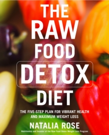The Raw Food Detox Diet : The Five-step Plan for Vibrant Health and Maximum Weight Loss, Paperback