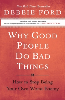 Why Good People Do Bad Things: How to Stop Being Your Own Worst Enemy, Paperback Book