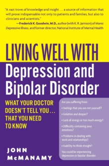 Living Well with Depression and Bipolar Disorder : What Your Doctor Doesn't Tell You That You Need to Know, Paperback