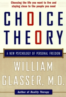 Choice Theory : A New Psychology of Personal Freedom, Paperback