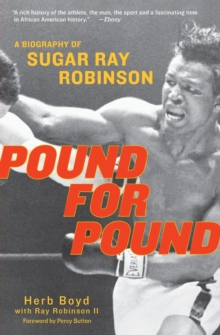 Pound for Pound : A Biography of Sugar Ray Robinson, Paperback Book