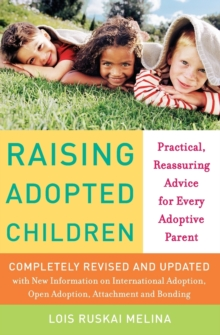 Raising Adopted Children : Practical Reassuring Advice for Every Adoptive Parent, Paperback