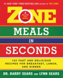 Zone Meals In Seconds: 150 Fast And Delicious Recipes For Breakfast, Lunch, and Dinner, Paperback Book